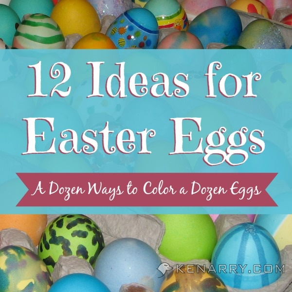 30 of the Best Easter Recipes & DIY Ideas - Roxy's Kitchen - A Dozen Ways to Color a Dozen Eggs
